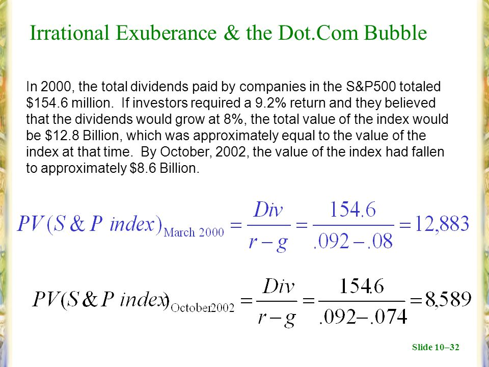 Slide 10–32 Irrational Exuberance & the Dot.Com Bubble In 2000, the total dividends paid by companies in the S&P500 totaled $154.6 million.