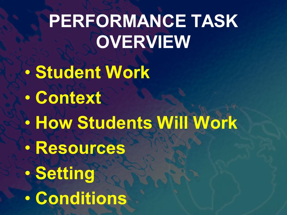 PERFORMANCE TASK OVERVIEW Student Work Context How Students Will Work Resources Setting Conditions