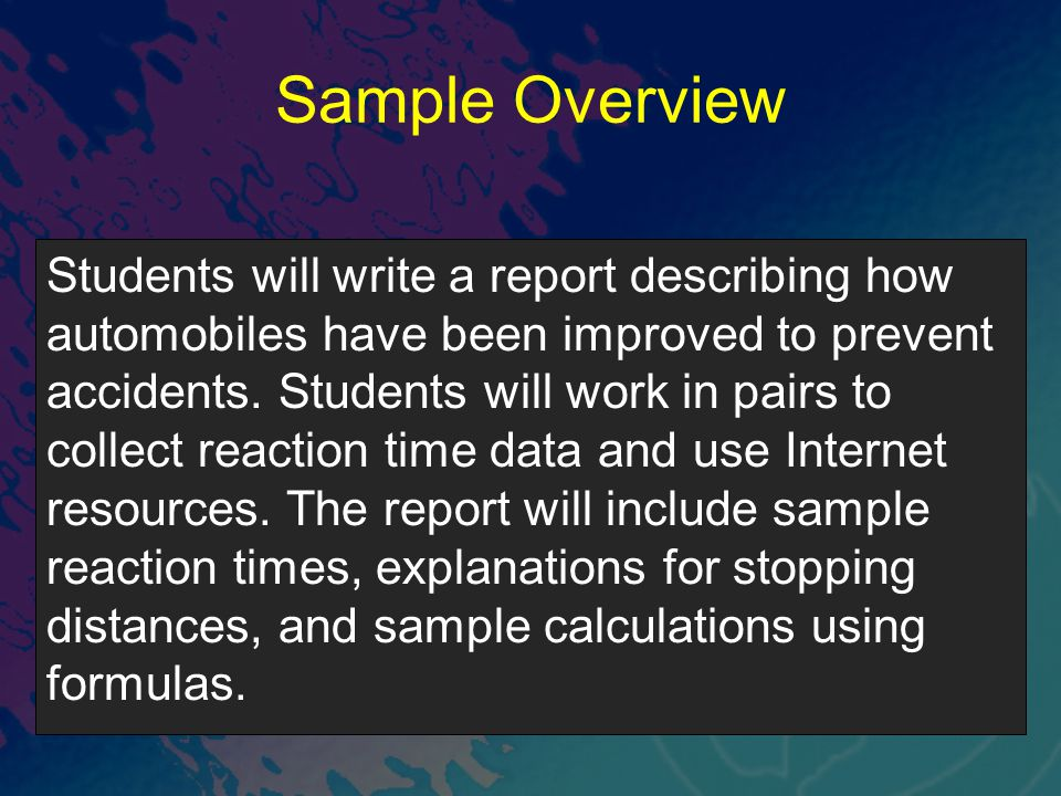Sample Overview Students will write a report describing how automobiles have been improved to prevent accidents.