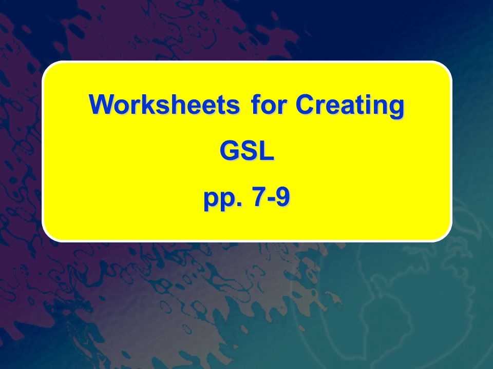Worksheets for Creating GSL pp. 7-9