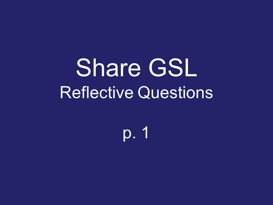 Share GSL Reflective Questions p. 1