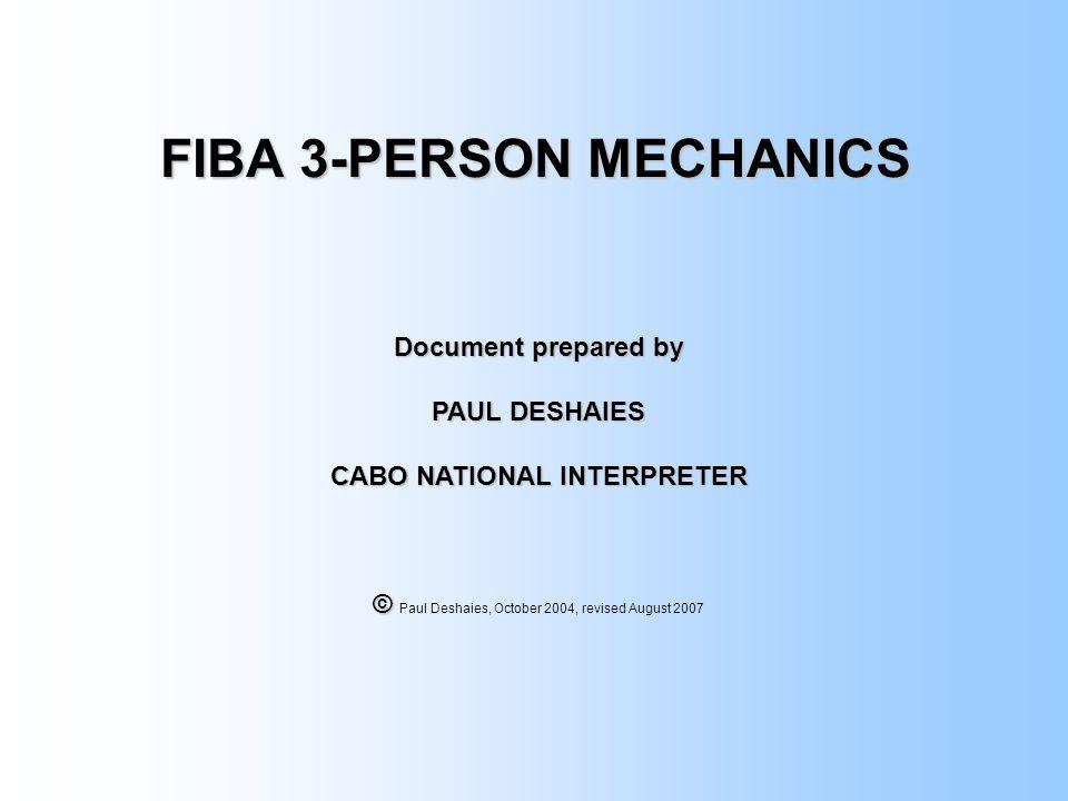 FIBA 3-PERSON MECHANICS Document prepared by PAUL DESHAIES CABO NATIONAL INTERPRETER © © Paul Deshaies, October 2004, revised August 2007