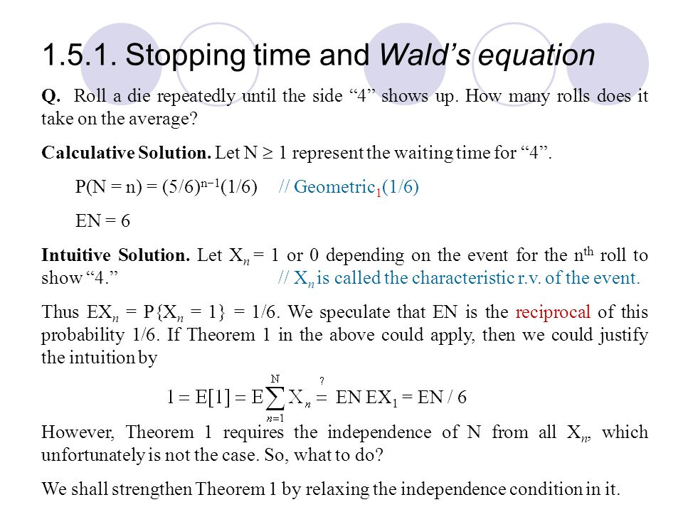 """1.5.1. Stopping time and Wald's equation Q. Roll a die repeatedly until the side """"4"""" shows up. How many rolls does it take on the average? Calculative"""