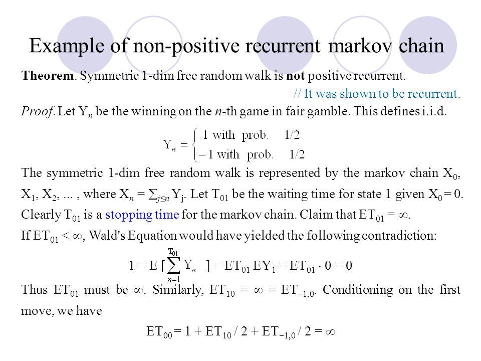 Example of non-positive recurrent markov chain Theorem. Symmetric 1-dim free random walk is not positive recurrent. // It was shown to be recurrent. P