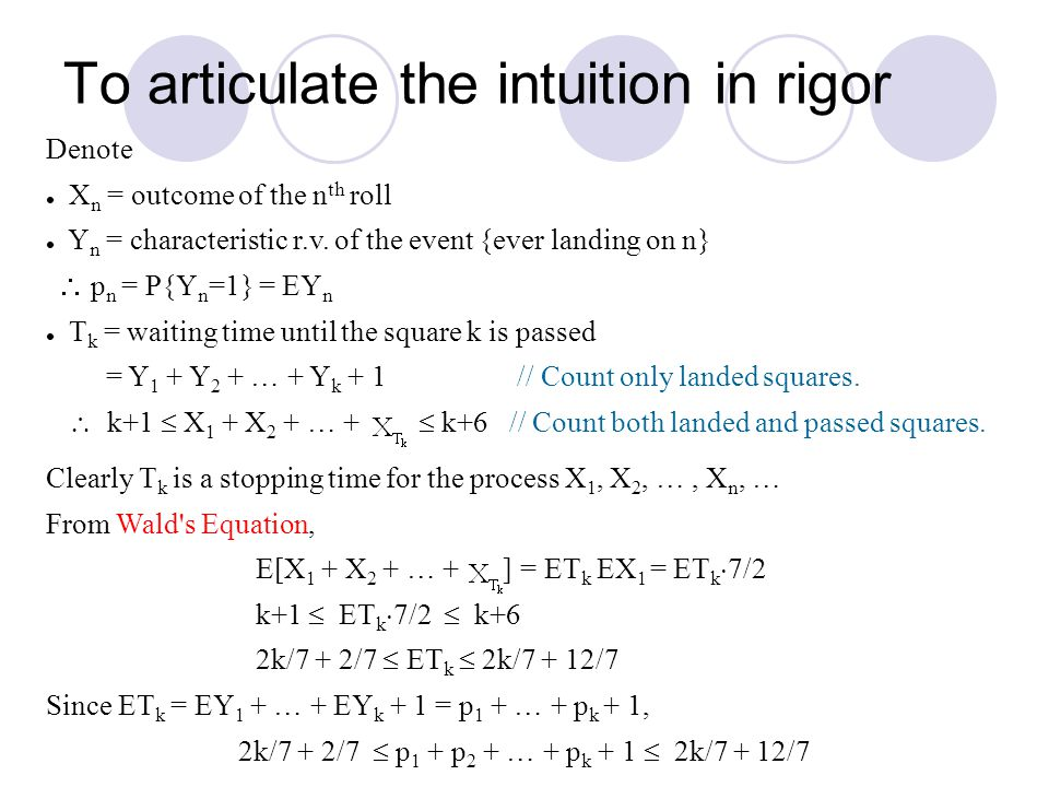 To articulate the intuition in rigor Denote X n = outcome of the n th roll Y n = characteristic r.v. of the event {ever landing on n}  p n = P{Y n =1