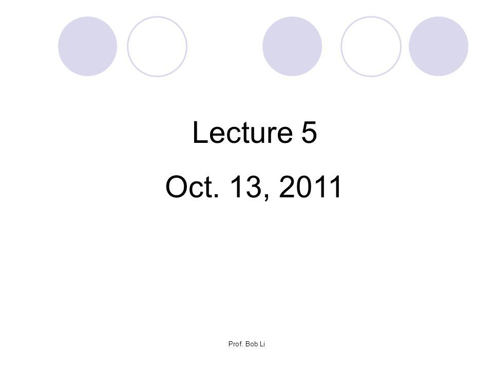 Prof. Bob Li Lecture 5 Oct. 13, 2011