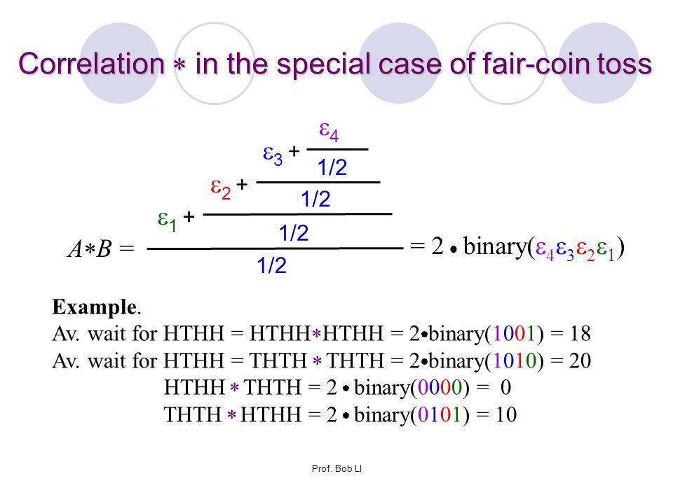 Prof. Bob LI 1/2 1 +1 + AB =AB = 2 +2 + 3 +3 + 44 = 2  binary(  4  3  2  1 ) Example. Av. wait for HTHH = HTHH  HTHH = 2  binary(1001