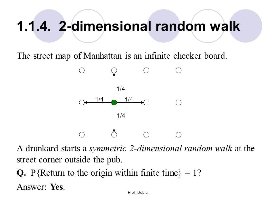 Prof. Bob Li 1.1.4. 2-dimensional random walk The street map of Manhattan is an infinite checker board. A drunkard starts a symmetric 2-dimensional ra