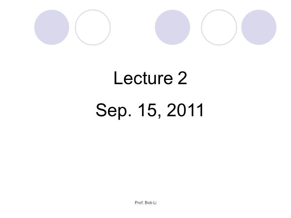 Prof. Bob Li Lecture 2 Sep. 15, 2011