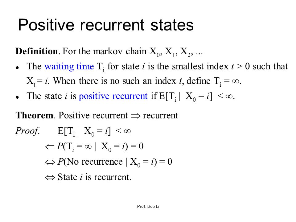 Positive recurrent states Definition. For the markov chain X 0, X 1, X 2,... The waiting time T i for state i is the smallest index t > 0 such that X