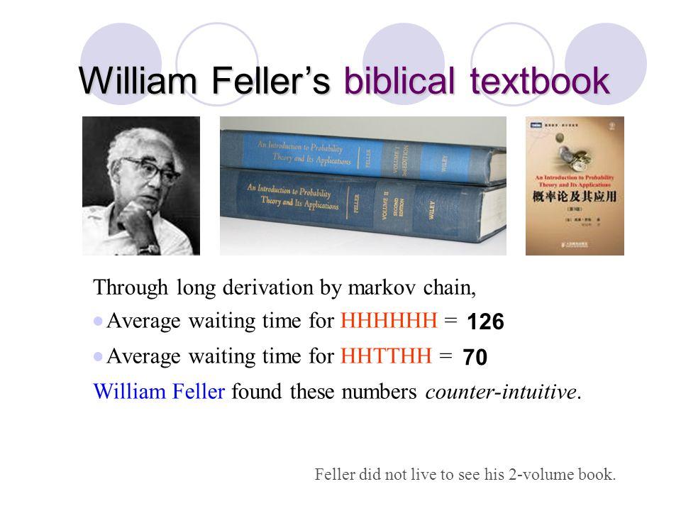 Prof. Bob Li William Feller's biblical textbook Average waiting time for HHHHHH = 64? Average waiting time for HHTTHH = 64? William Feller found these