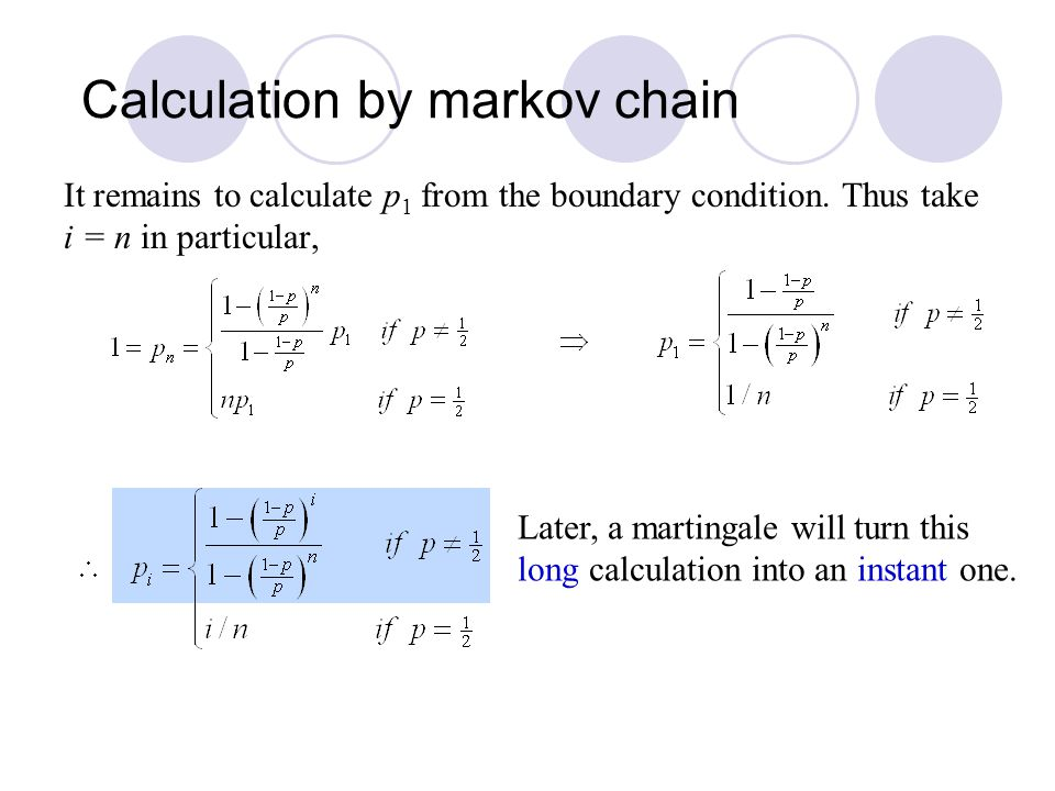 It remains to calculate p 1 from the boundary condition. Thus take i = n in particular, Later, a martingale will turn this long calculation into an in