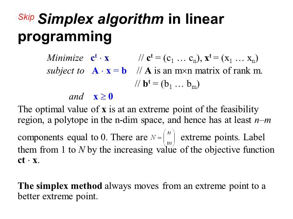 Skip Simplex algorithm in linear programming Minimize c t  x // c t = (c 1 … c n ), x t = (x 1 … x n ) subject to A  x = b // A is an m  n matrix o