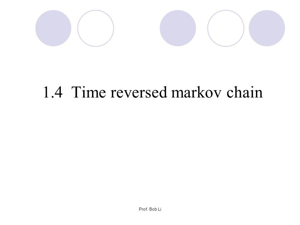 Prof. Bob Li 1.4 Time reversed markov chain