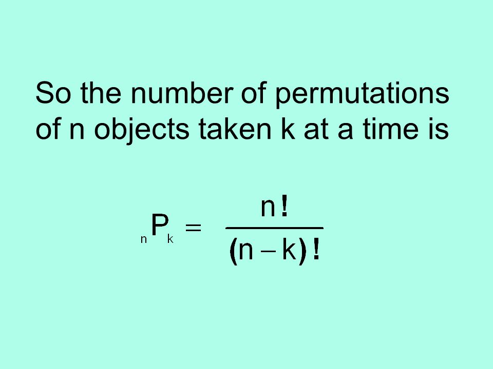 So the number of permutations of n objects taken k at a time is