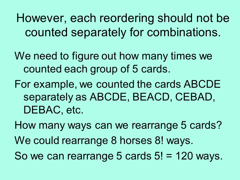 However, each reordering should not be counted separately for combinations.