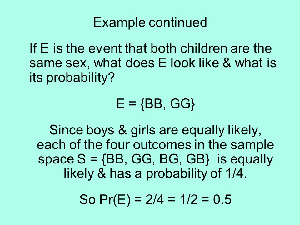 Example continued If E is the event that both children are the same sex, what does E look like & what is its probability.