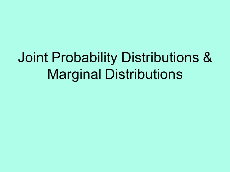 Joint Probability Distributions & Marginal Distributions