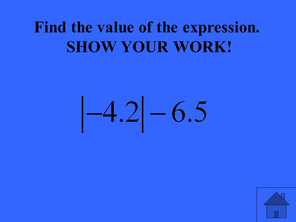 Find the value of the expression. SHOW YOUR WORK!