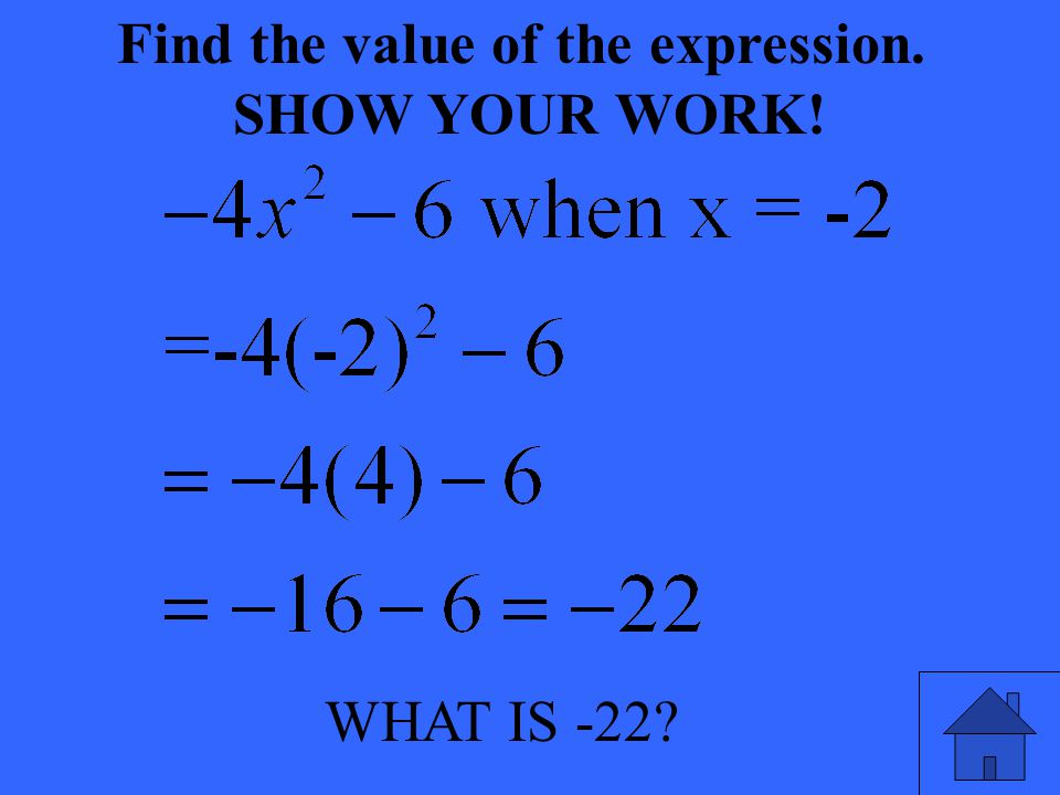 WHAT IS -22 Find the value of the expression. SHOW YOUR WORK!