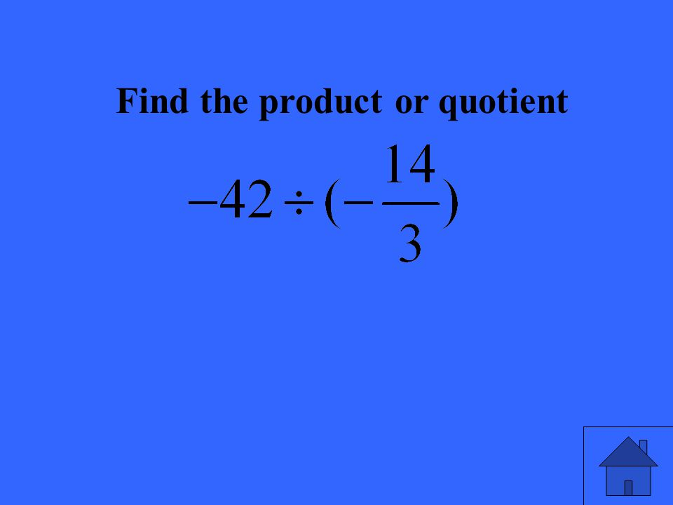 Find the product or quotient