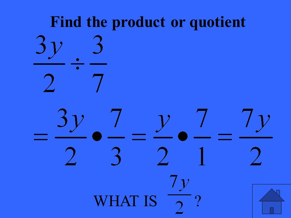 WHAT IS ? Find the product or quotient