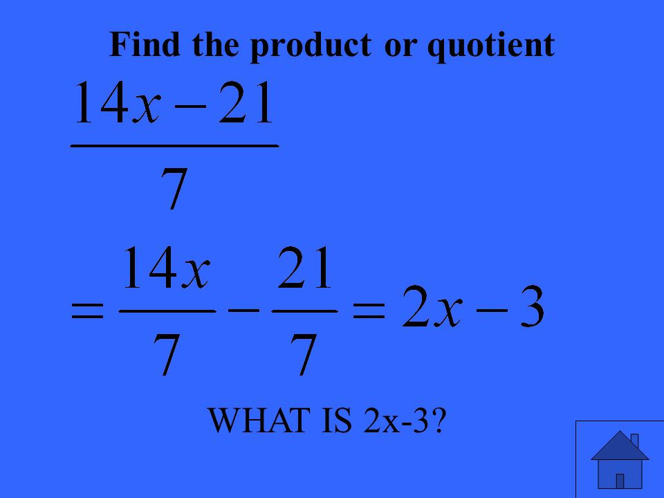 WHAT IS 2x-3? Find the product or quotient