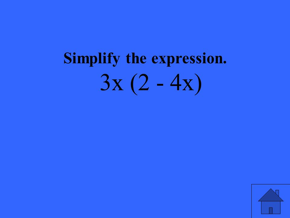 Simplify the expression. 3x (2 - 4x)