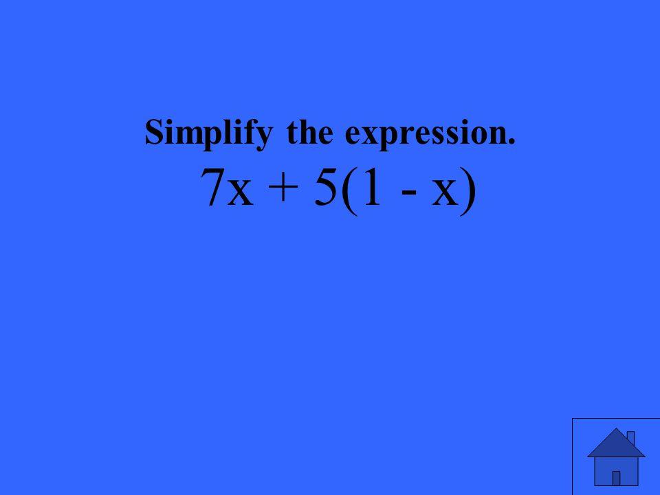 Simplify the expression. 7x + 5(1 - x)