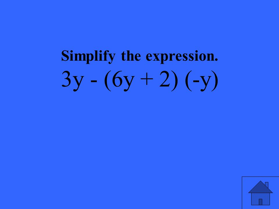 Simplify the expression. 3y - (6y + 2) (-y)