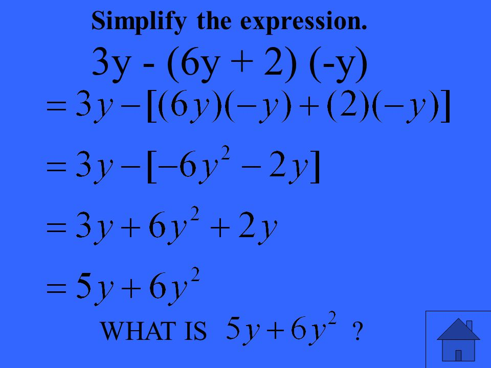 WHAT IS ? Simplify the expression. 3y - (6y + 2) (-y)