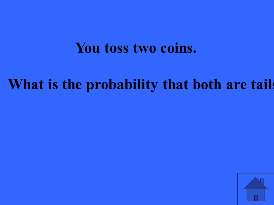 You toss two coins. What is the probability that both are tails?