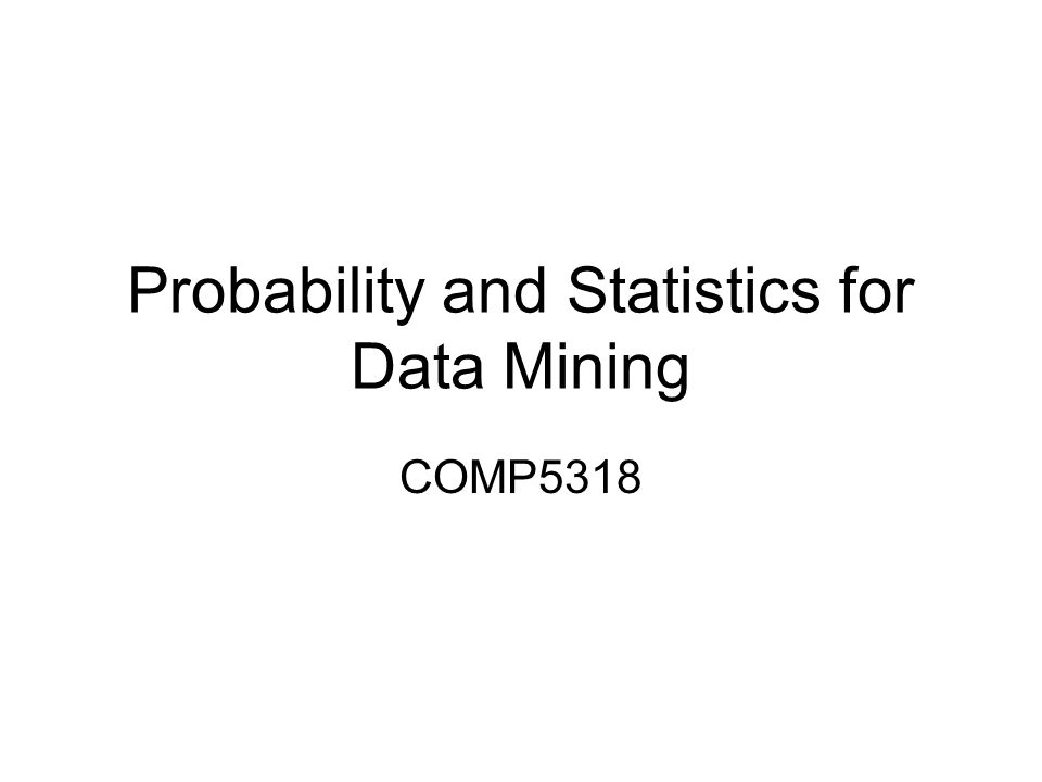 Probability and Statistics for Data Mining COMP5318