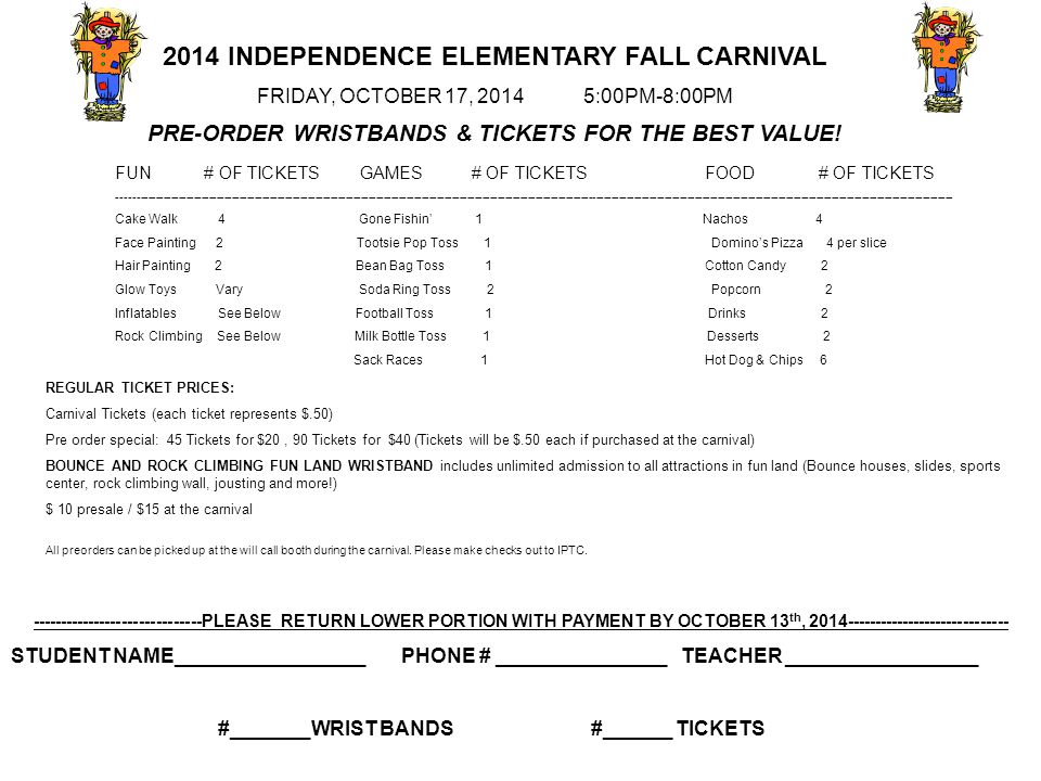 If inter este d sale plea se sub mit mon ey and 2014 INDEPENDENCE ELEMENTARY FALL CARNIVAL FRIDAY, OCTOBER 17, 2014 5:00PM-8:00PM PRE-ORDER WRISTBANDS & TICKETS FOR THE BEST VALUE.