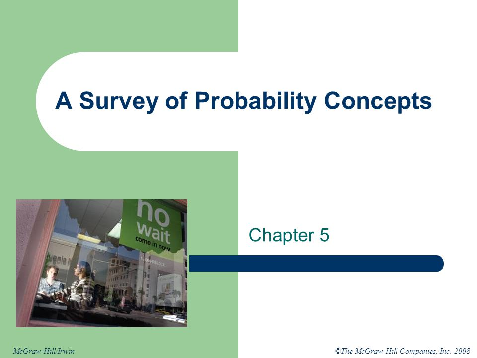 ©The McGraw-Hill Companies, Inc. 2008McGraw-Hill/Irwin A Survey of Probability Concepts Chapter 5