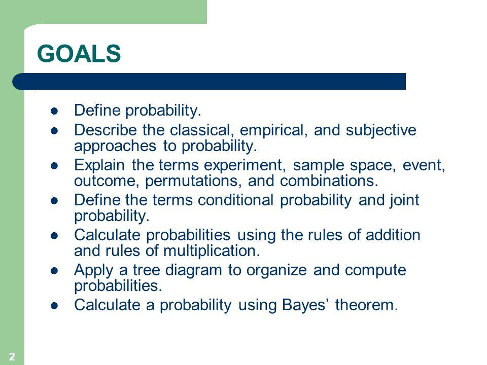 2 GOALS Define probability.