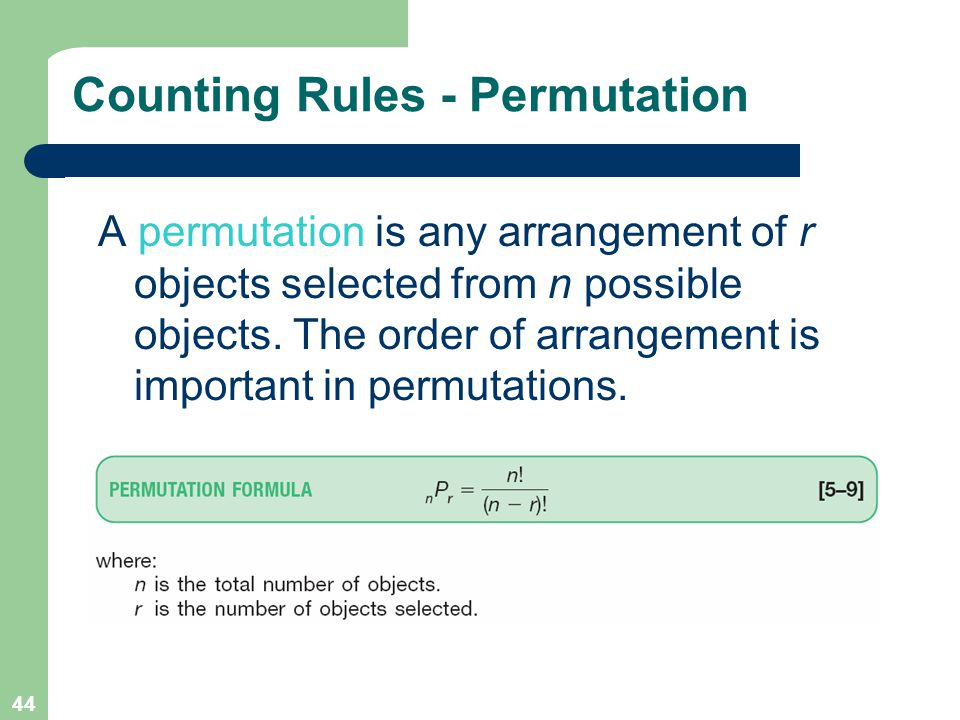 44 Counting Rules - Permutation A permutation is any arrangement of r objects selected from n possible objects.