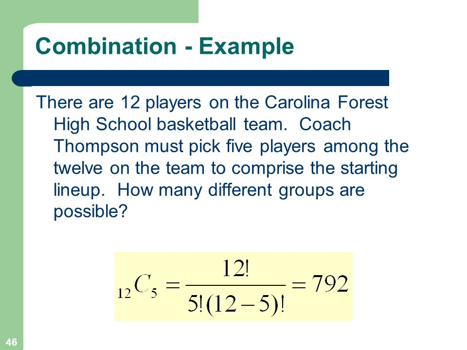 46 Combination - Example There are 12 players on the Carolina Forest High School basketball team.