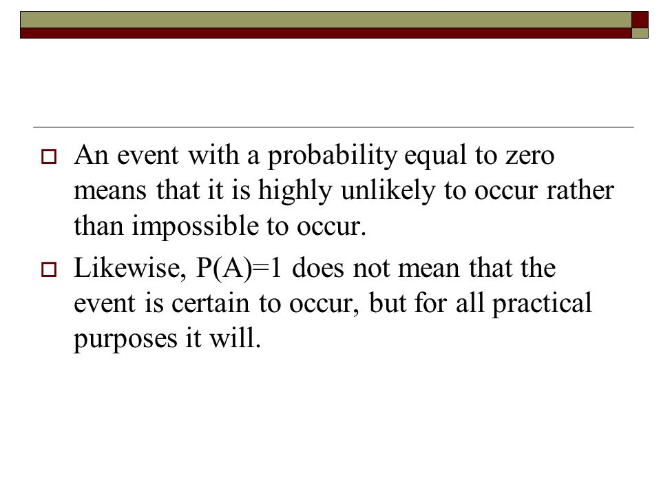  An event with a probability equal to zero means that it is highly unlikely to occur rather than impossible to occur.