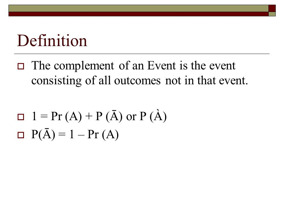 Definition  The complement of an Event is the event consisting of all outcomes not in that event.