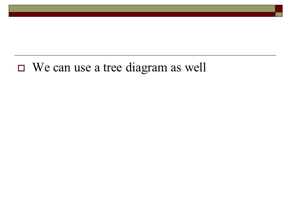  We can use a tree diagram as well