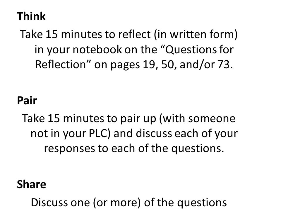 """Think Take 15 minutes to reflect (in written form) in your notebook on the """"Questions for Reflection"""" on pages 19, 50, and/or 73. Pair Take 15 minutes"""