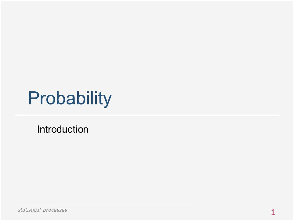 statistical processes 1 Probability Introduction