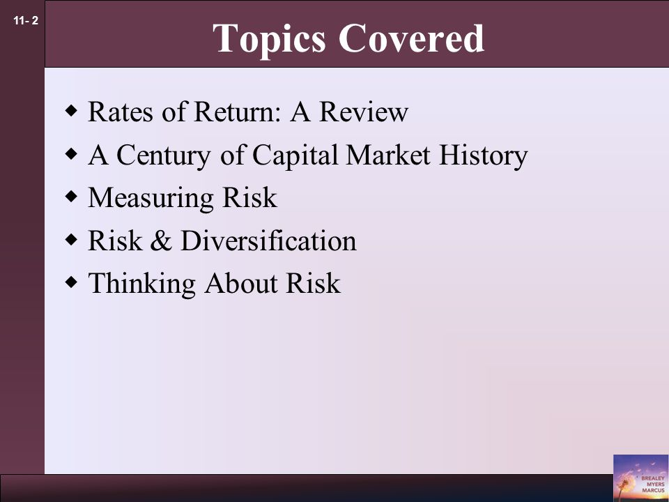 11- 2 Topics Covered  Rates of Return: A Review  A Century of Capital Market History  Measuring Risk  Risk & Diversification  Thinking About Risk