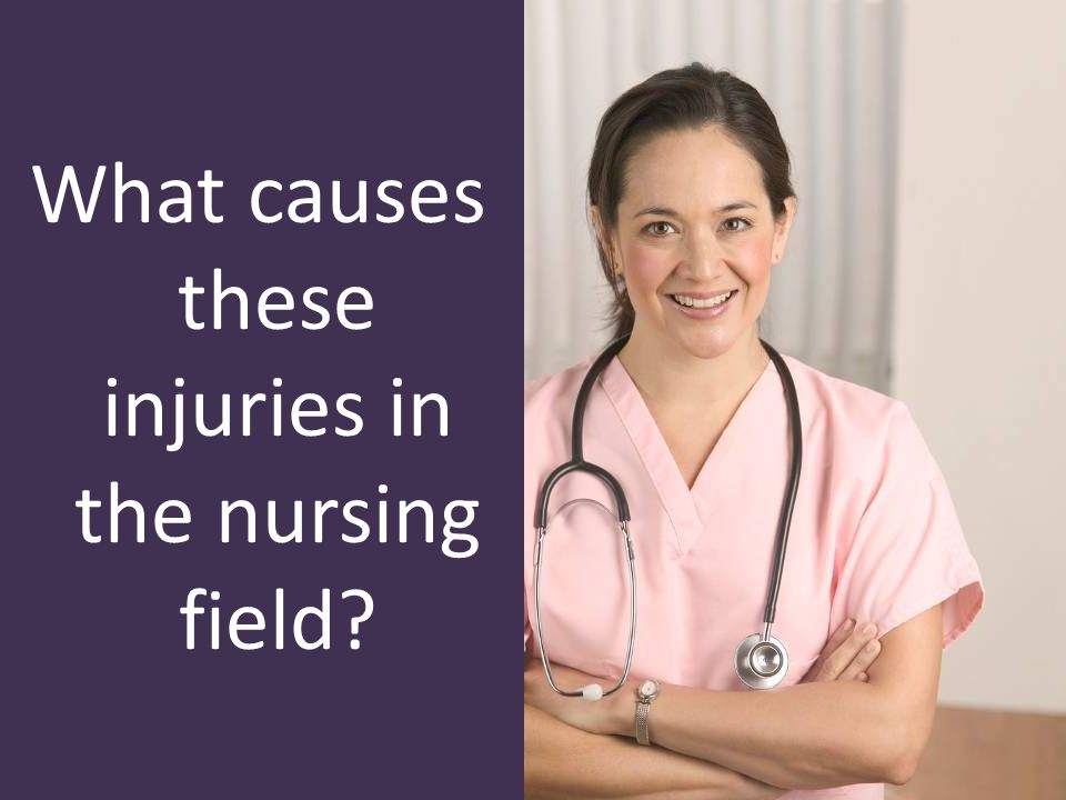 What causes these injuries in the nursing field