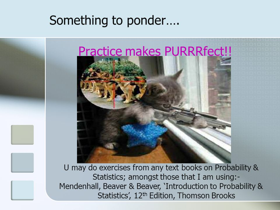Something to ponder…. Practice makes PURRRfect!.