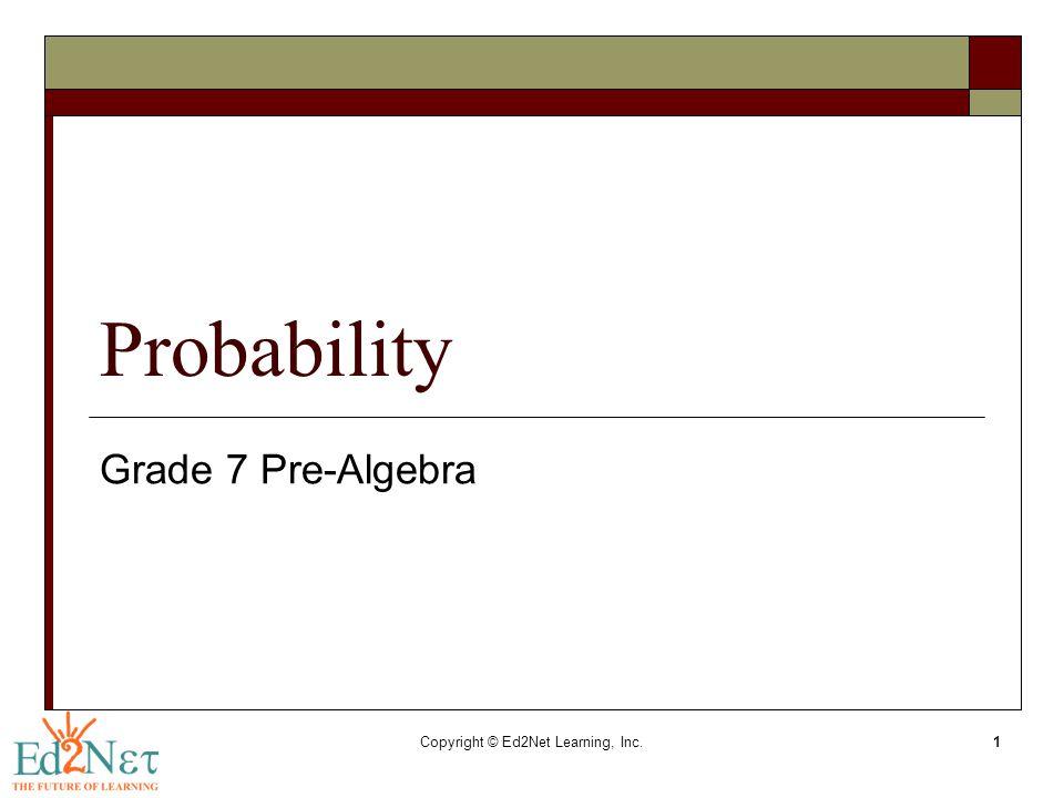 Copyright © Ed2Net Learning, Inc.1 Probability Grade 7 Pre-Algebra