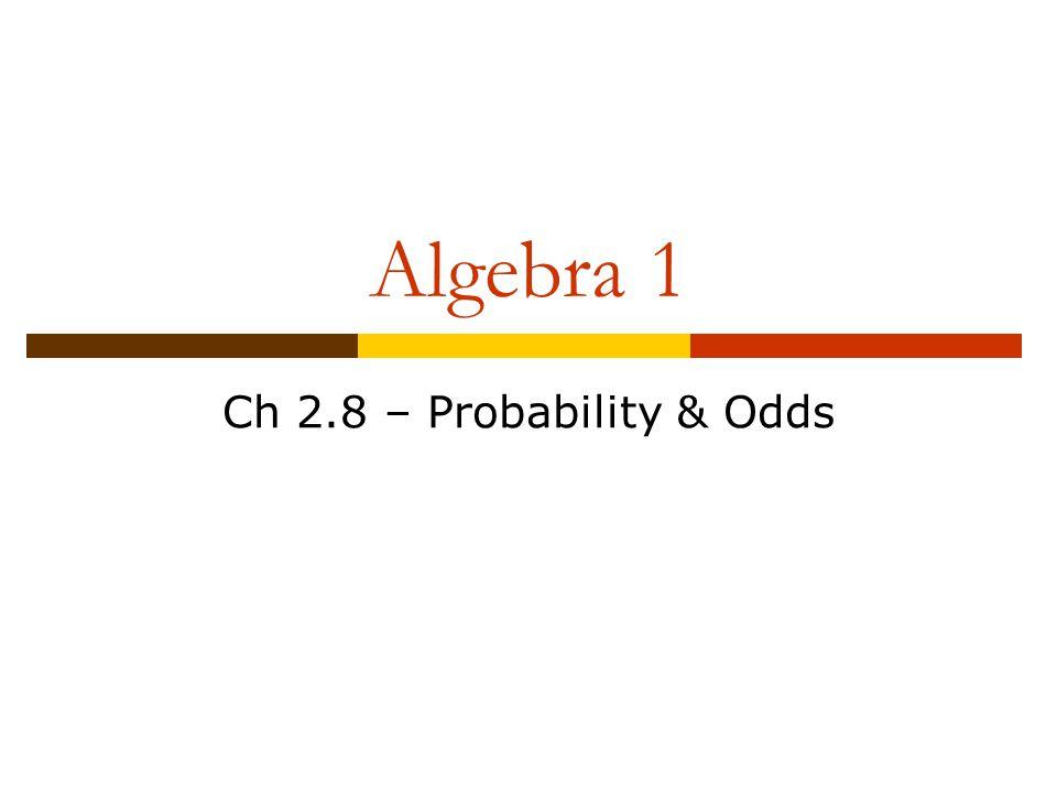 Algebra 1 Ch 2.8 – Probability & Odds