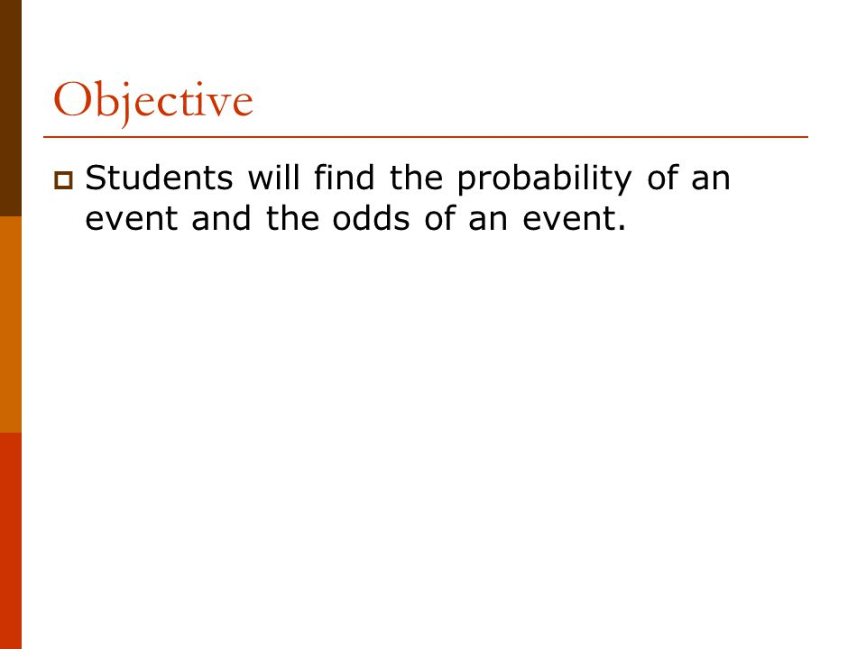  Another way to describe the chance of an event occurring is with odds.