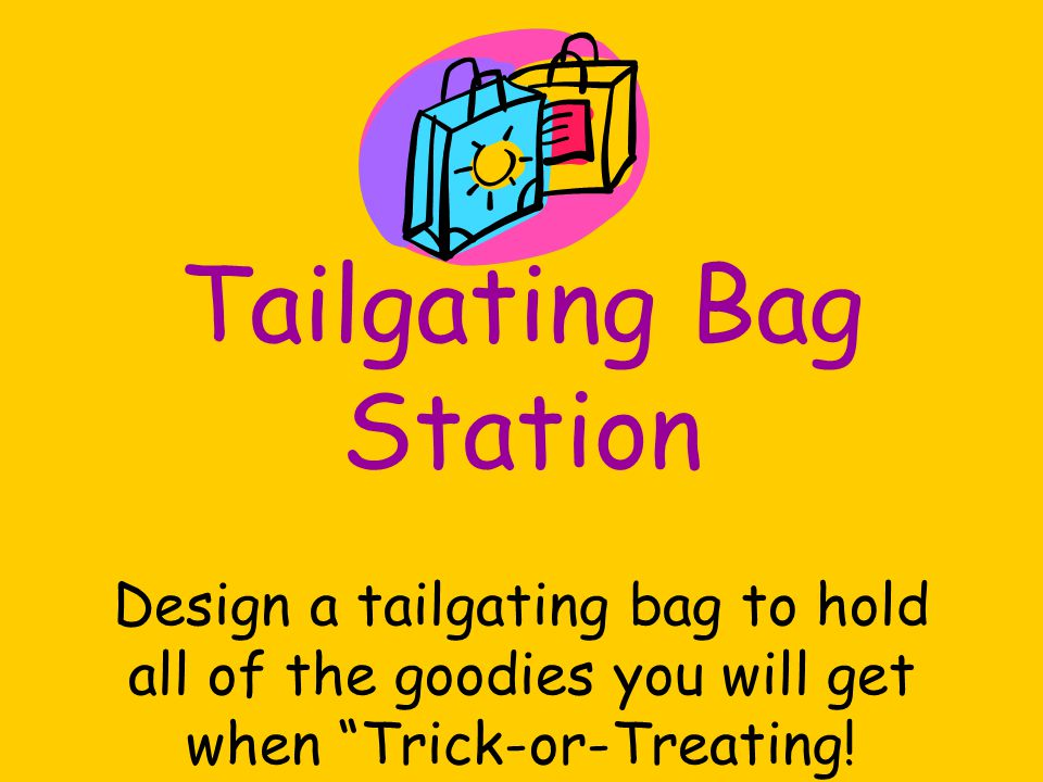 Tailgating Bag Station Design a tailgating bag to hold all of the goodies you will get when Trick-or-Treating!